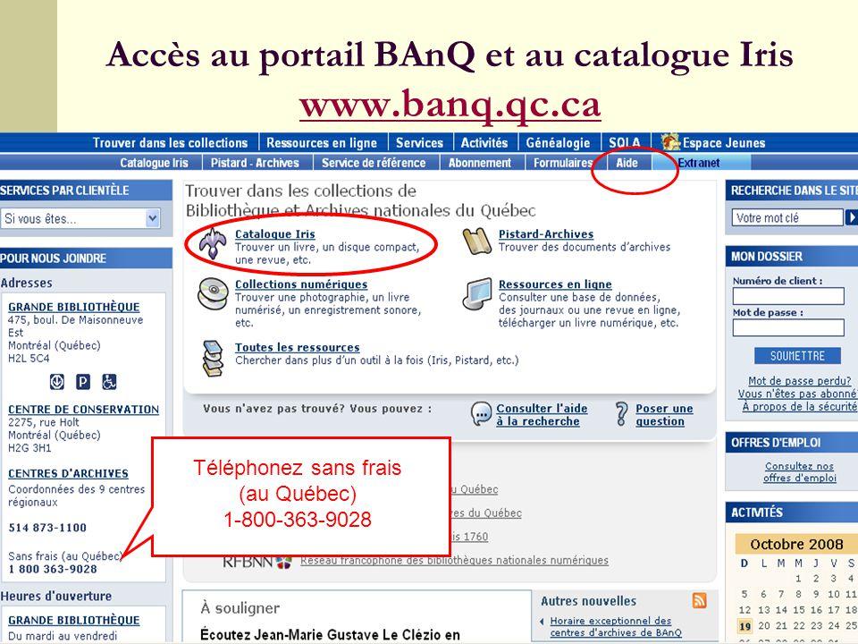 7 Accès au portail BAnQ et au catalogue Iris www.banq.qc.ca www.banq.qc.ca Téléphonez sans frais (au Québec) 1-800-363-9028