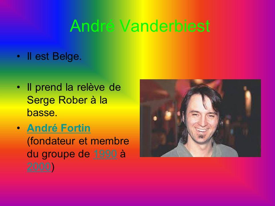 André Vanderbiest Il est Belge. Il prend la relève de Serge Rober à la basse. André Fortin (fondateur et membre du groupe de 1990 à 2000)André Fortin1