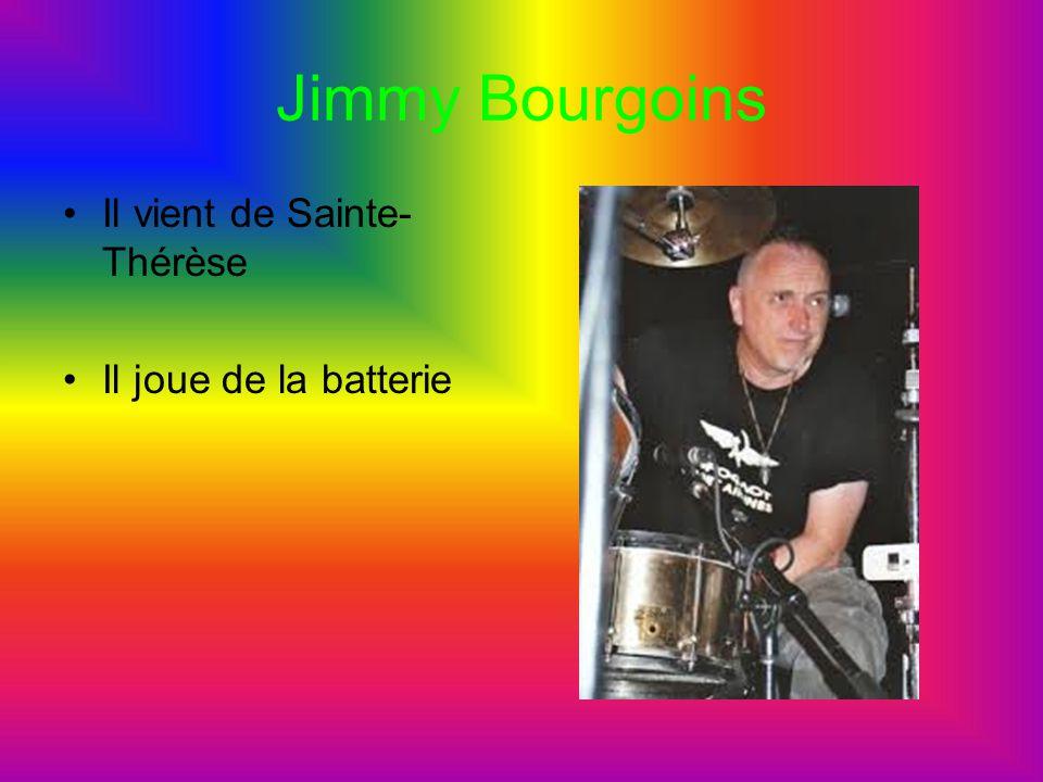 Jimmy Bourgoins Il vient de Sainte- Thérèse Il joue de la batterie