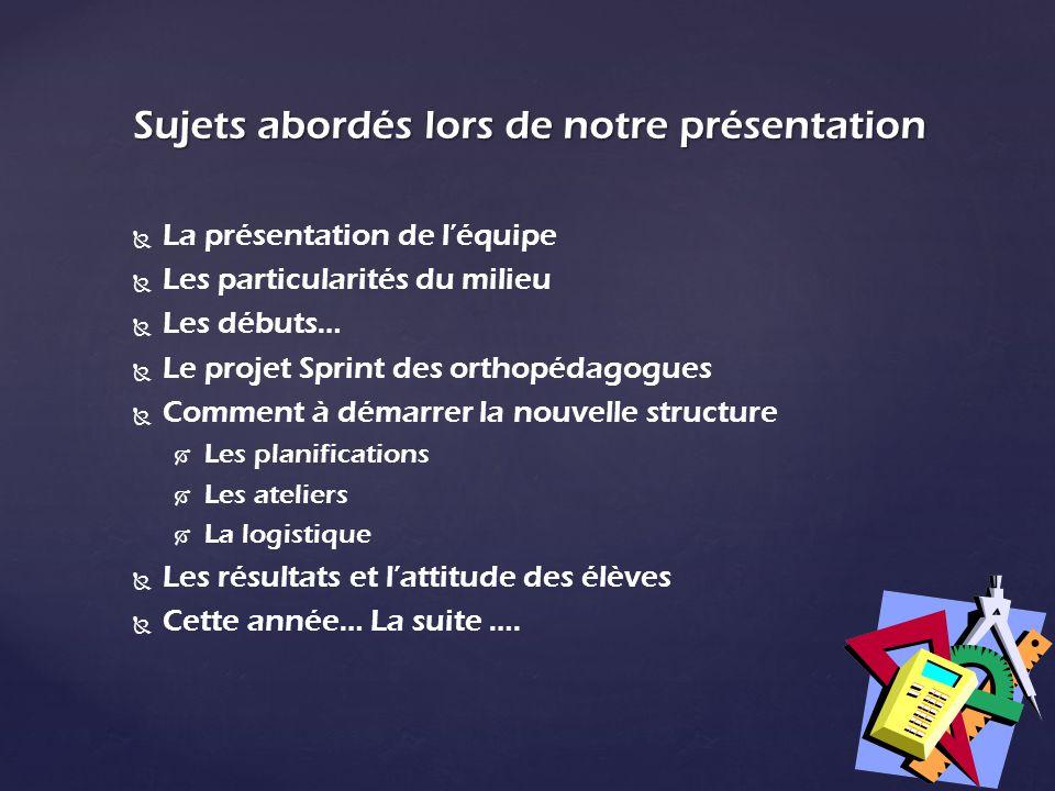 Sujets abordés lors de notre présentation La présentation de léquipe Les particularités du milieu Les débuts… Le projet Sprint des orthopédagogues Com