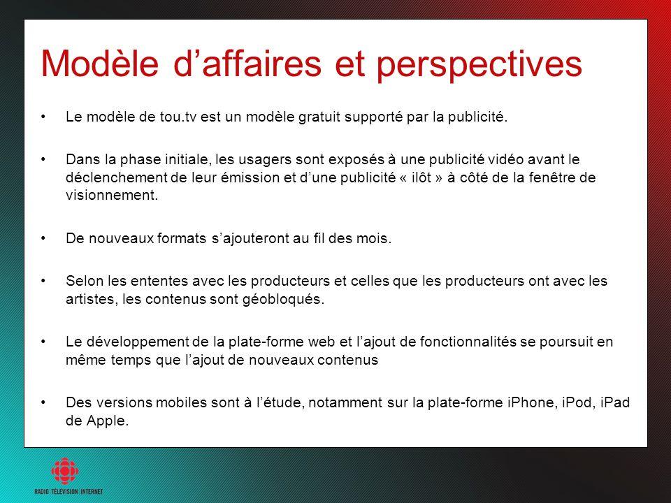 Modèle daffaires et perspectives Le modèle de tou.tv est un modèle gratuit supporté par la publicité. Dans la phase initiale, les usagers sont exposés