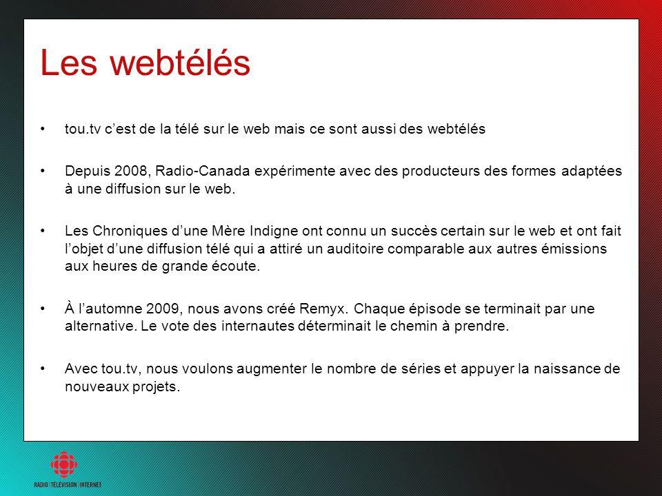Les webtélés tou.tv cest de la télé sur le web mais ce sont aussi des webtélés Depuis 2008, Radio-Canada expérimente avec des producteurs des formes a