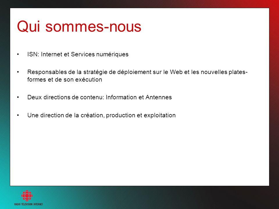 Qui sommes-nous ISN: Internet et Services numériques Responsables de la stratégie de déploiement sur le Web et les nouvelles plates- formes et de son