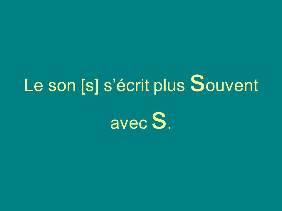 Le son [s] sécrit plus s ouvent avec s.