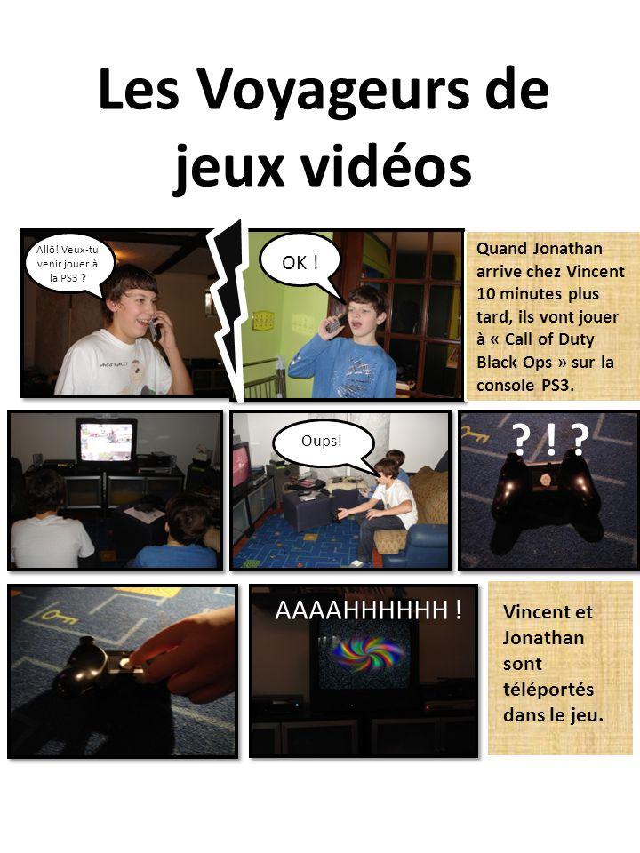 Les Voyageurs de jeux vidéos Quand Jonathan arrive chez Vincent 10 minutes plus tard, ils vont jouer à « Call of Duty Black Ops » sur la console PS3.