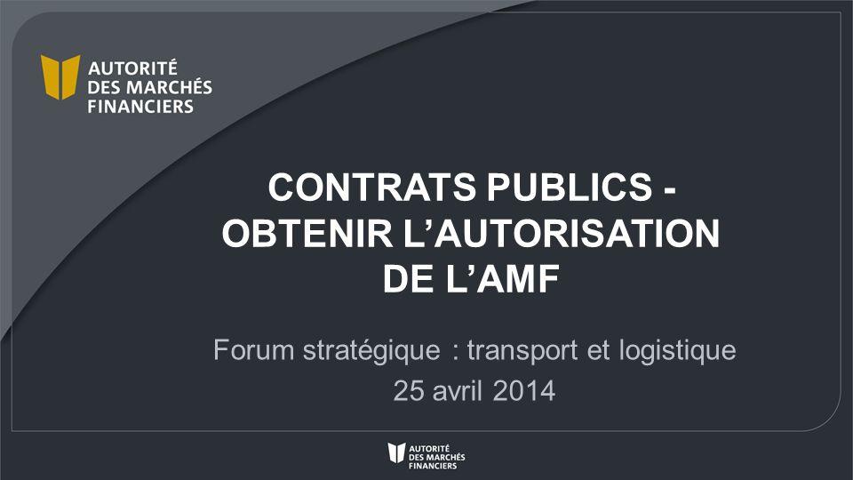 CONTRATS PUBLICS - OBTENIR LAUTORISATION DE LAMF Forum stratégique : transport et logistique 25 avril 2014
