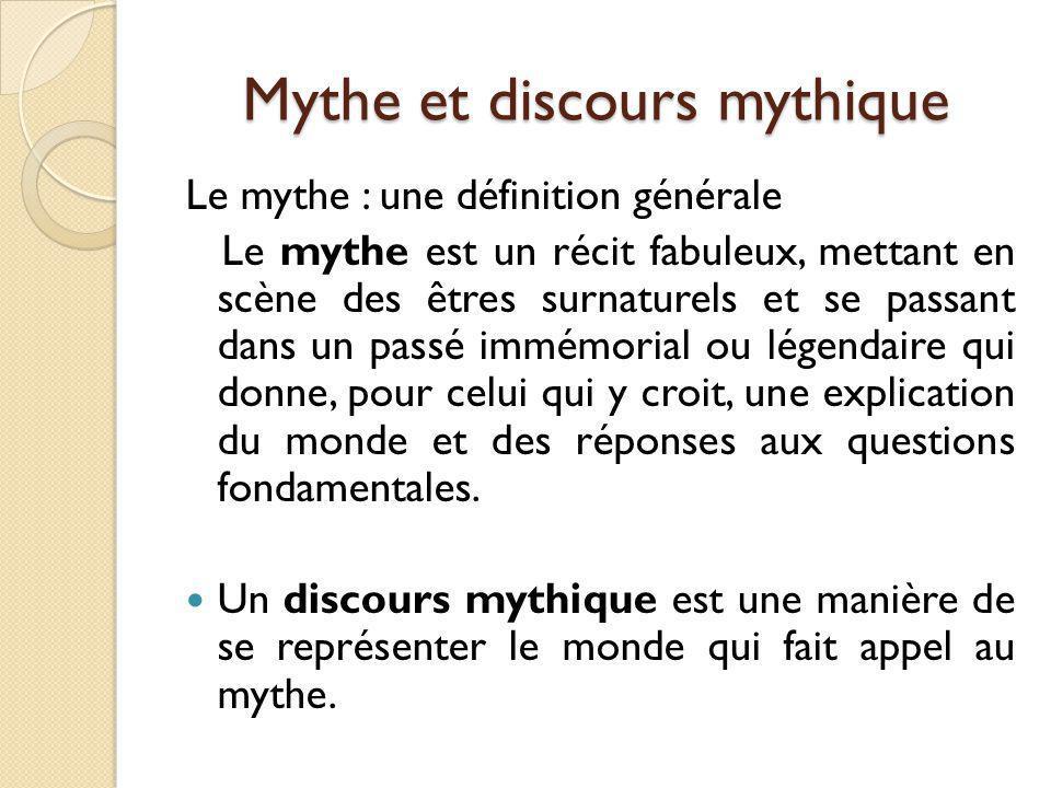 Mythe et discours mythique Le mythe : une définition générale Le mythe est un récit fabuleux, mettant en scène des êtres surnaturels et se passant dan
