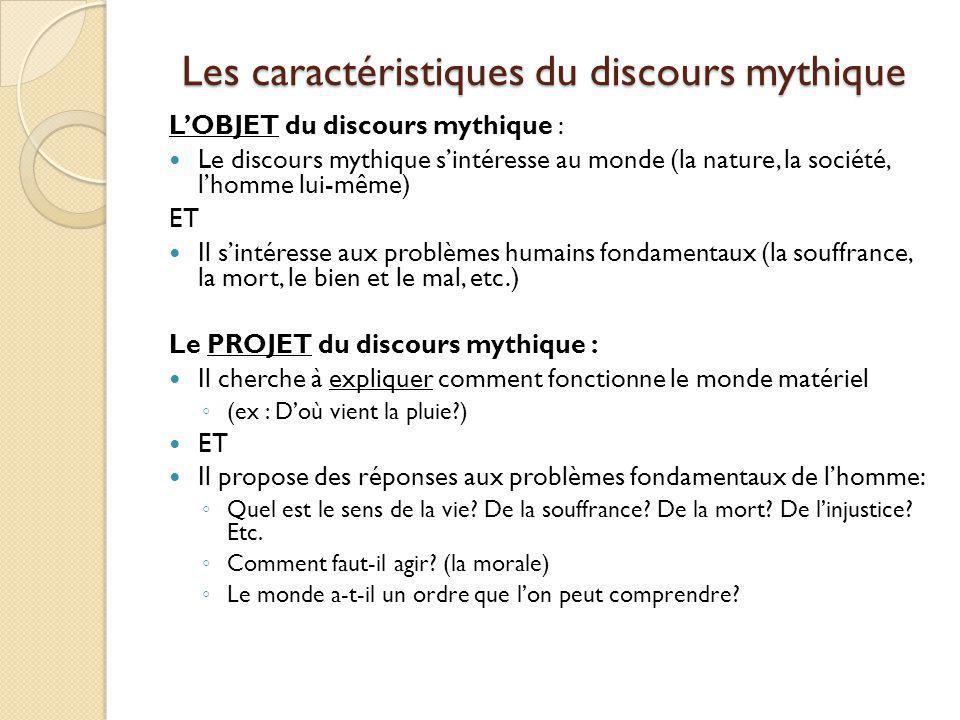 Les caractéristiques du discours mythique LOBJET du discours mythique : Le discours mythique sintéresse au monde (la nature, la société, lhomme lui-mê