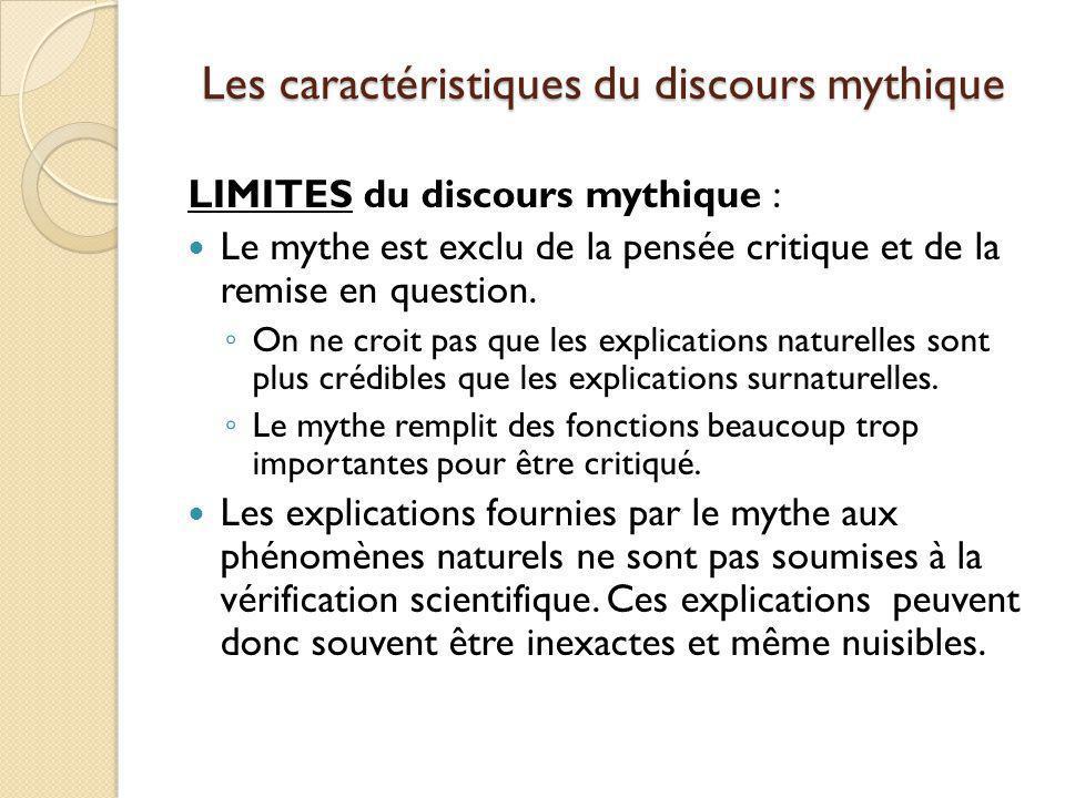 Les caractéristiques du discours mythique LIMITES du discours mythique : Le mythe est exclu de la pensée critique et de la remise en question. On ne c