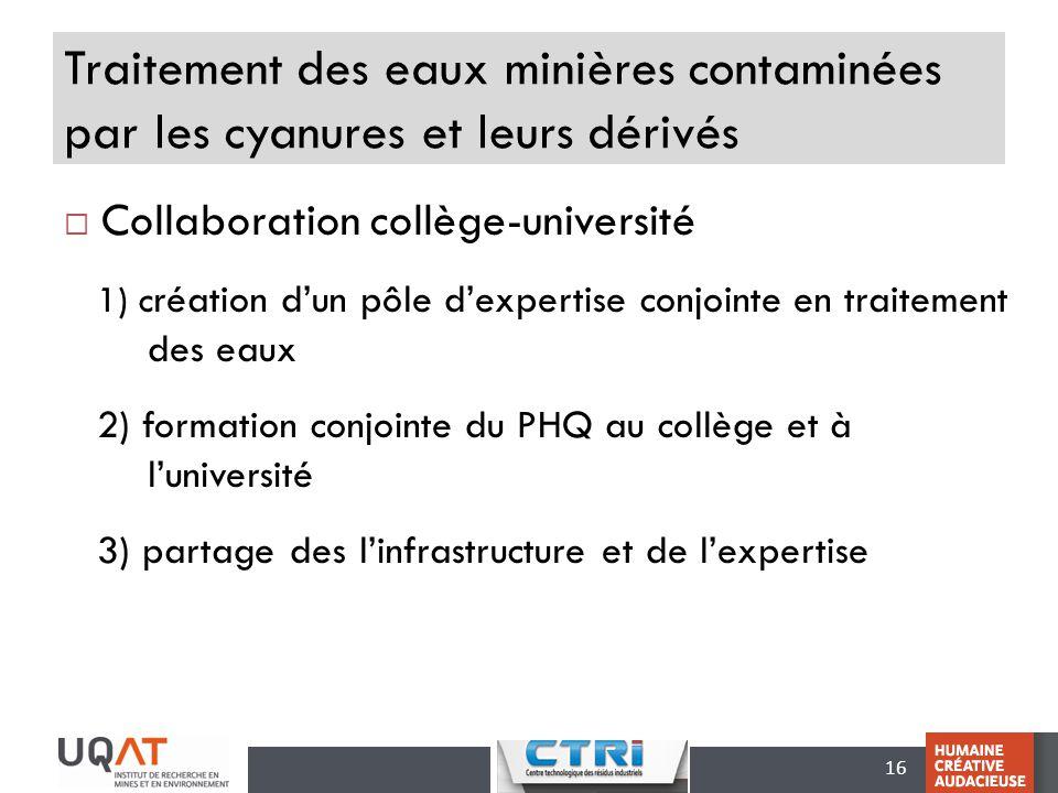 16 Traitement des eaux minières contaminées par les cyanures et leurs dérivés Collaboration collège-université 1) c réation dun pôle dexpertise conjoi