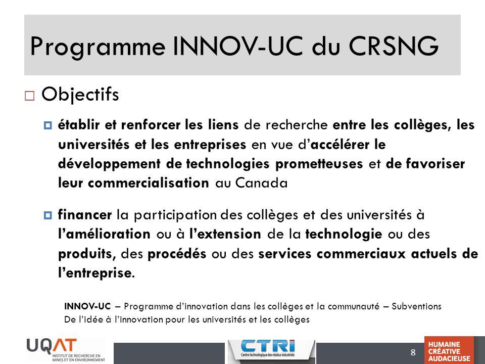 8 Programme INNOV-UC du CRSNG Objectifs établir et renforcer les liens de recherche entre les collèges, les universités et les entreprises en vue dacc