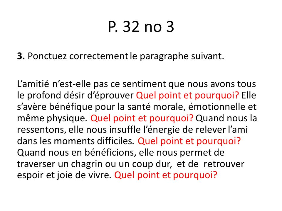 P. 32 no 3 3. Ponctuez correctement le paragraphe suivant. Lamitié nest-elle pas ce sentiment que nous avons tous le profond désir déprouver Quel poin