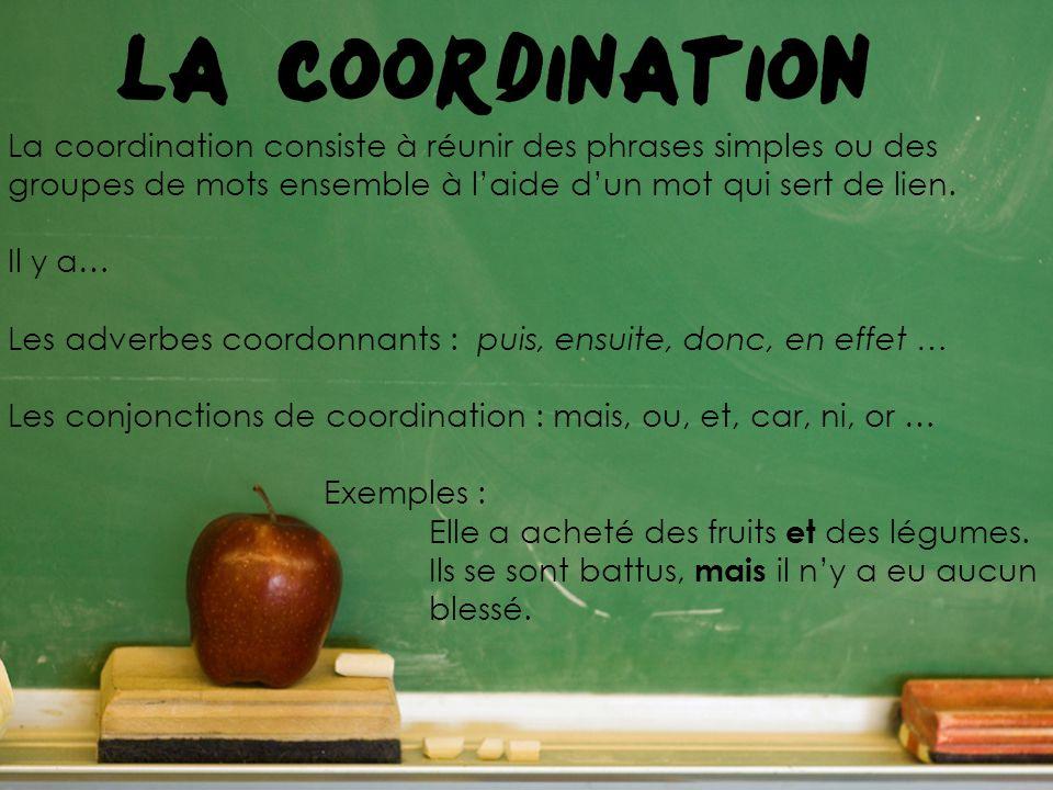La coordination consiste à réunir des phrases simples ou des groupes de mots ensemble à laide dun mot qui sert de lien. Il y a… Les adverbes coordonna