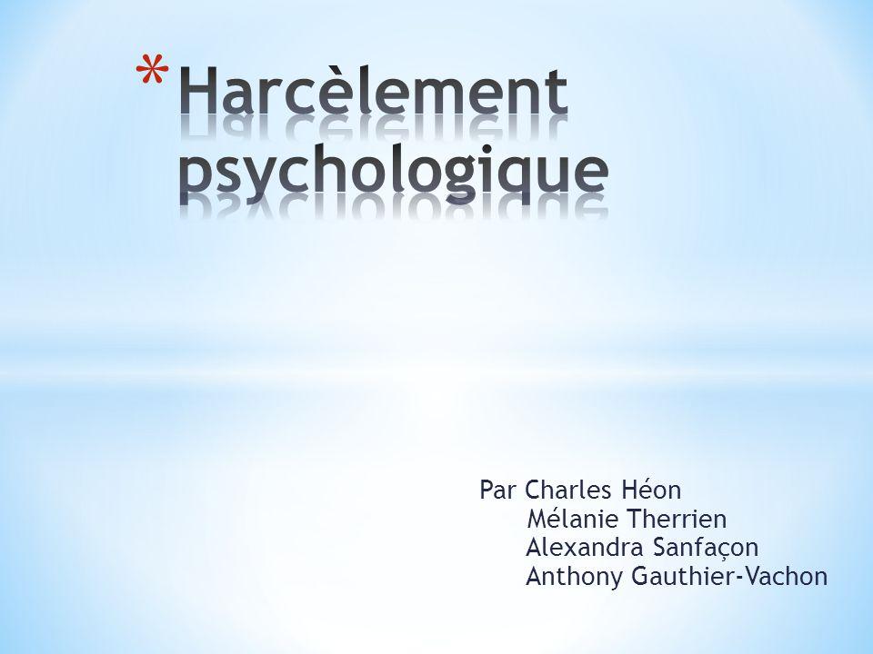 Par Charles Héon Mélanie Therrien Alexandra Sanfaçon Anthony Gauthier-Vachon