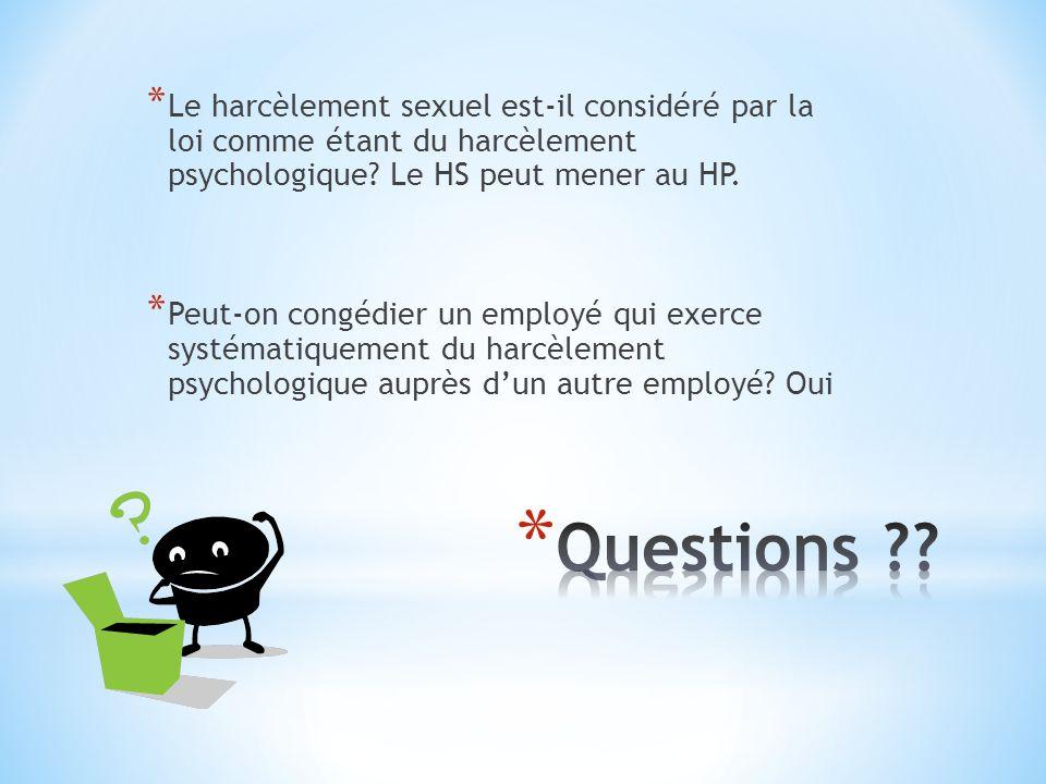 * Le harcèlement sexuel est-il considéré par la loi comme étant du harcèlement psychologique? Le HS peut mener au HP. * Peut-on congédier un employé q