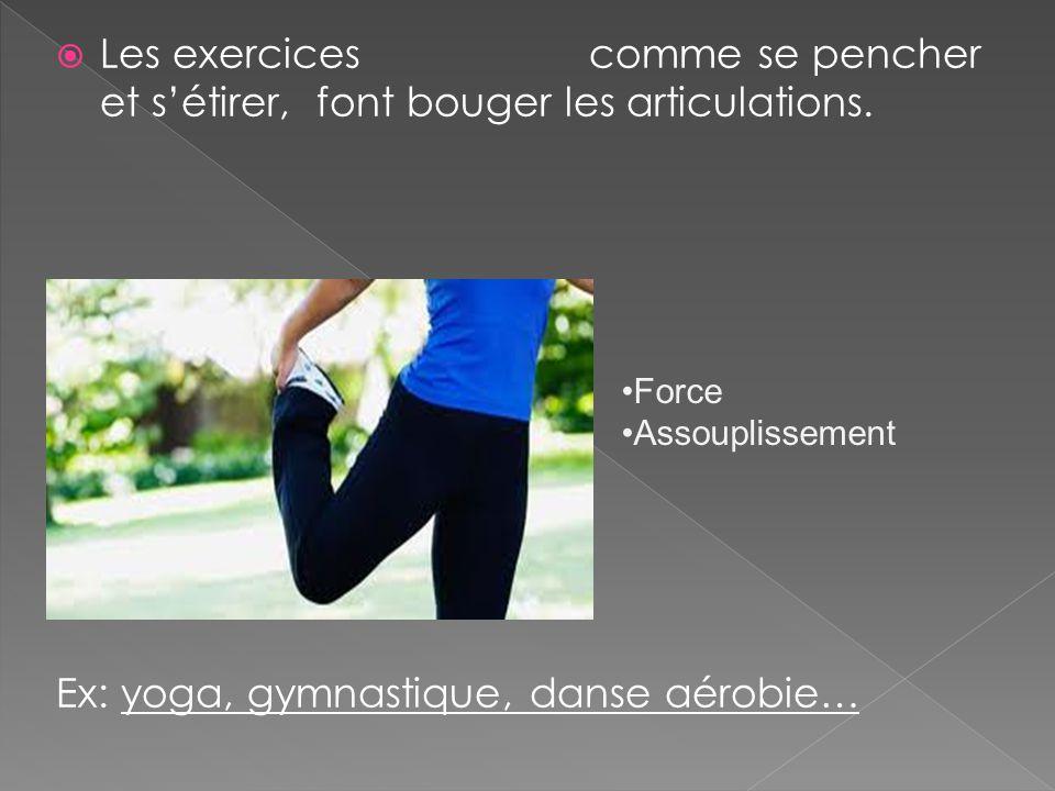 Les exercices comme se pencher et sétirer, font bouger les articulations.