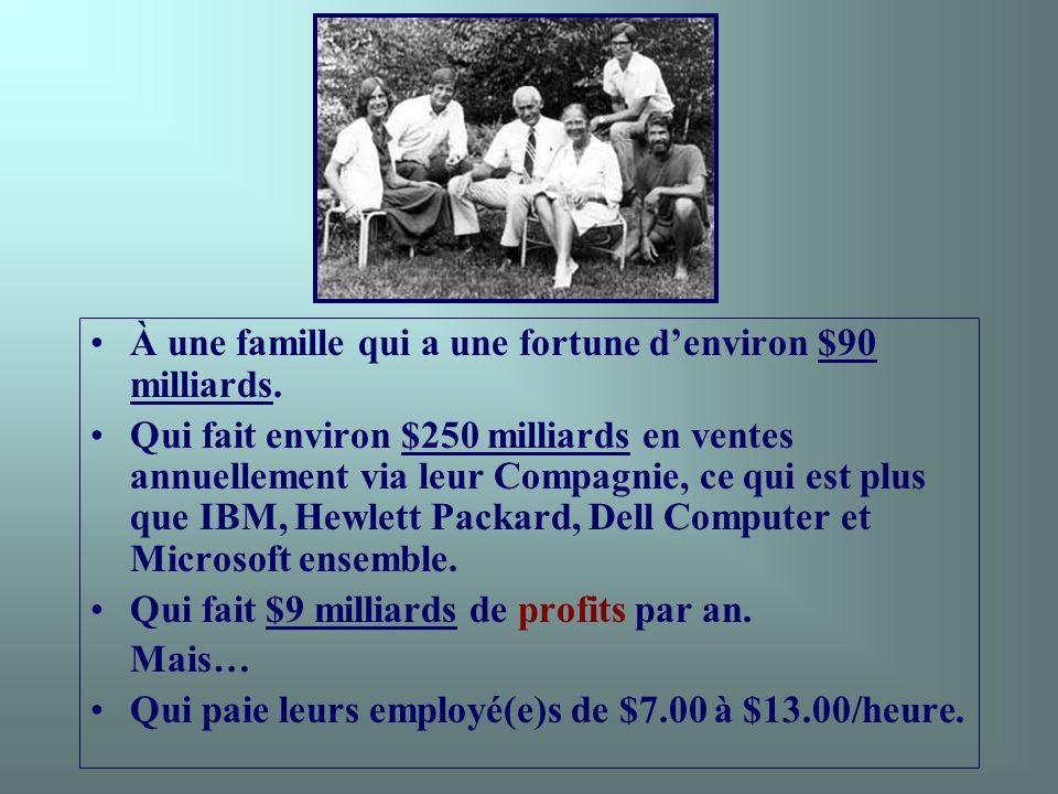 À une famille qui a une fortune denviron $90 milliards.