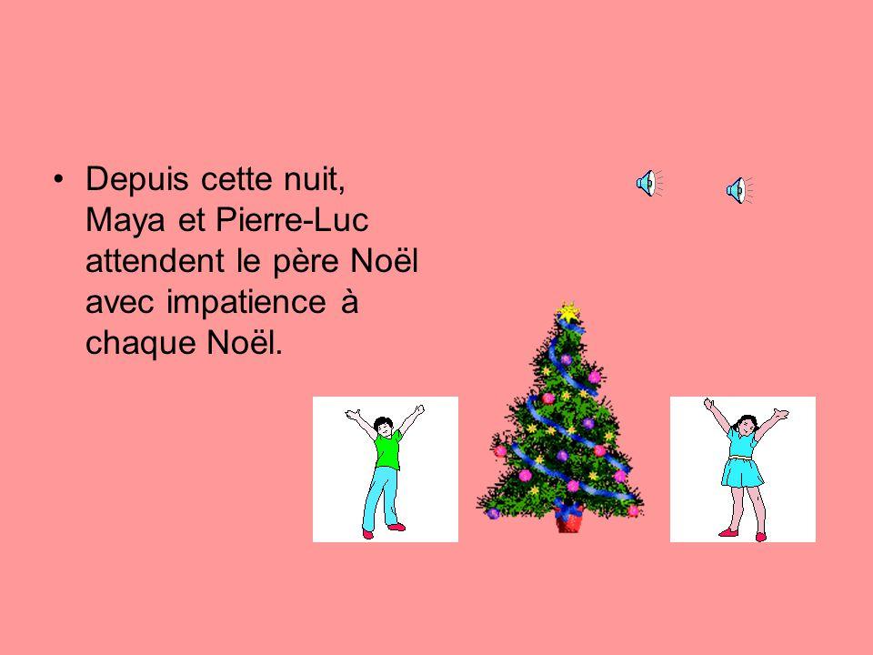 Depuis cette nuit, Maya et Pierre-Luc attendent le père Noël avec impatience à chaque Noël.