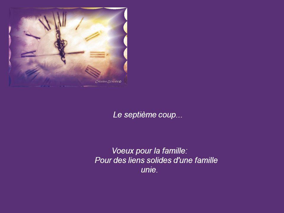Le septième coup... Voeux pour la famille: Pour des liens solides d une famille unie.