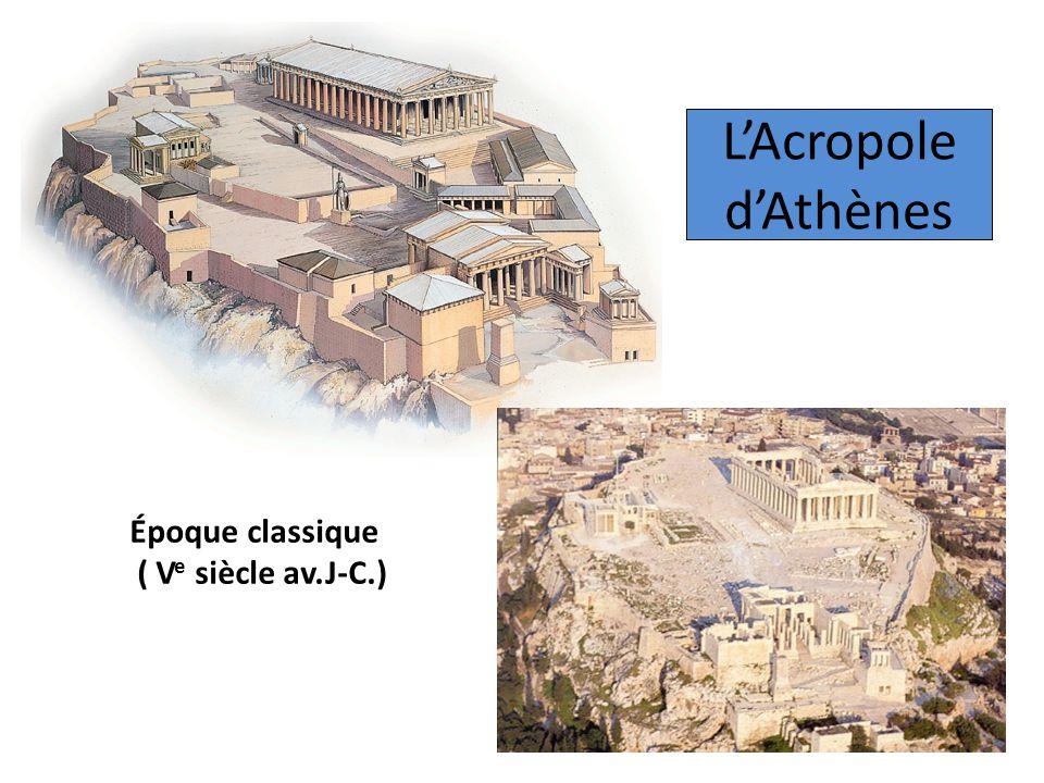 LAcropole dAthènes Époque classique ( V e siècle av.J-C.)