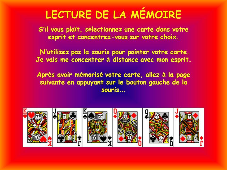 LECTURE DE LA MÉMOIRE S il vous pla î t, s é lectionnez une carte dans votre esprit et concentrez-vous sur votre choix.