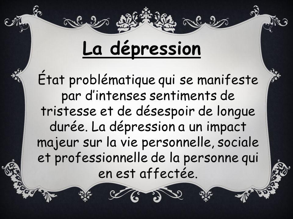 État problématique qui se manifeste par dintenses sentiments de tristesse et de désespoir de longue durée. La dépression a un impact majeur sur la vie