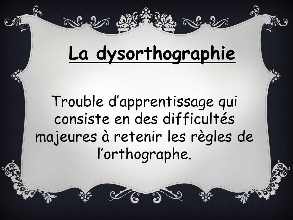 Trouble dapprentissage qui consiste en des difficultés majeures à retenir les règles de lorthographe. La dysorthographie