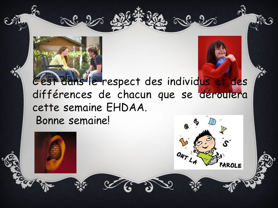 Cest dans le respect des individus et des différences de chacun que se déroulera cette semaine EHDAA. Bonne semaine!