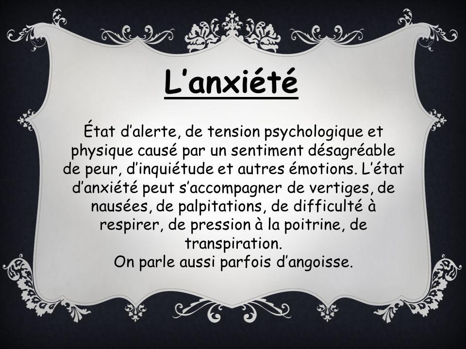 État dalerte, de tension psychologique et physique causé par un sentiment désagréable de peur, dinquiétude et autres émotions. Létat danxiété peut sac