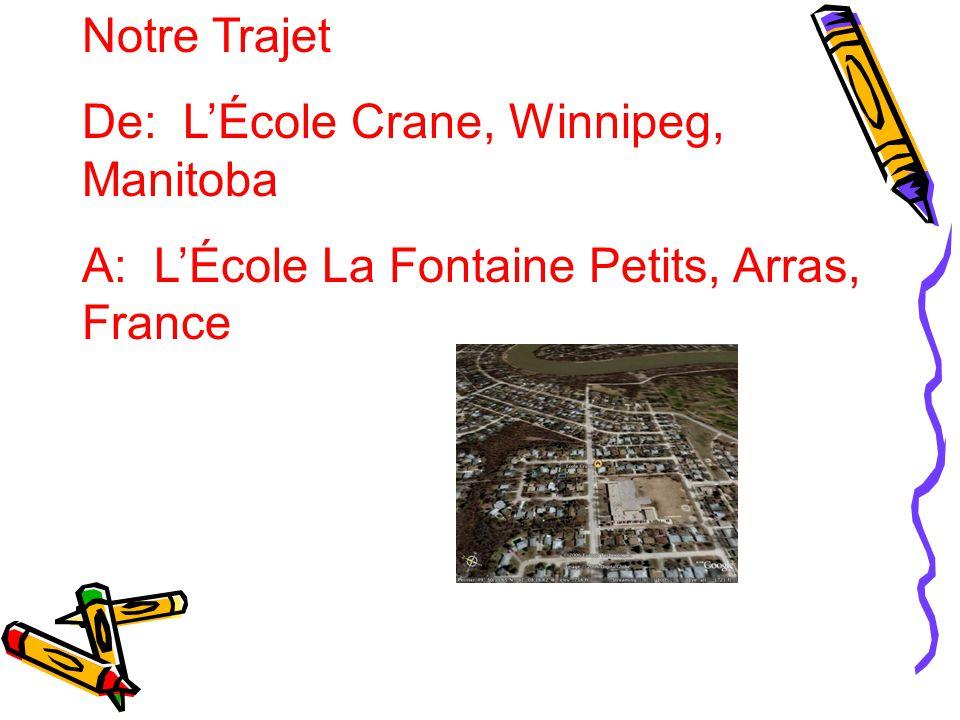 Notre Trajet De: LÉcole Crane, Winnipeg, Manitoba A: LÉcole La Fontaine Petits, Arras, France