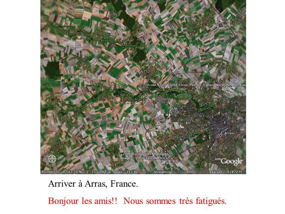 Arriver à Arras, France. Bonjour les amis!! Nous sommes très fatigués.