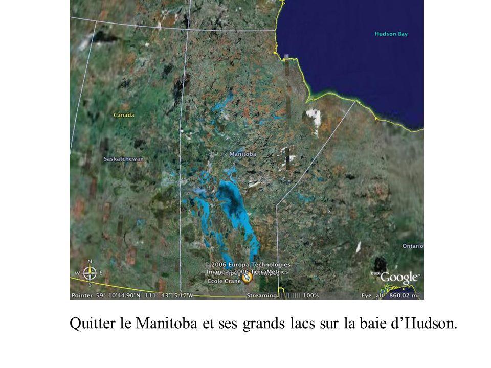 Quitter le Manitoba et ses grands lacs sur la baie dHudson.