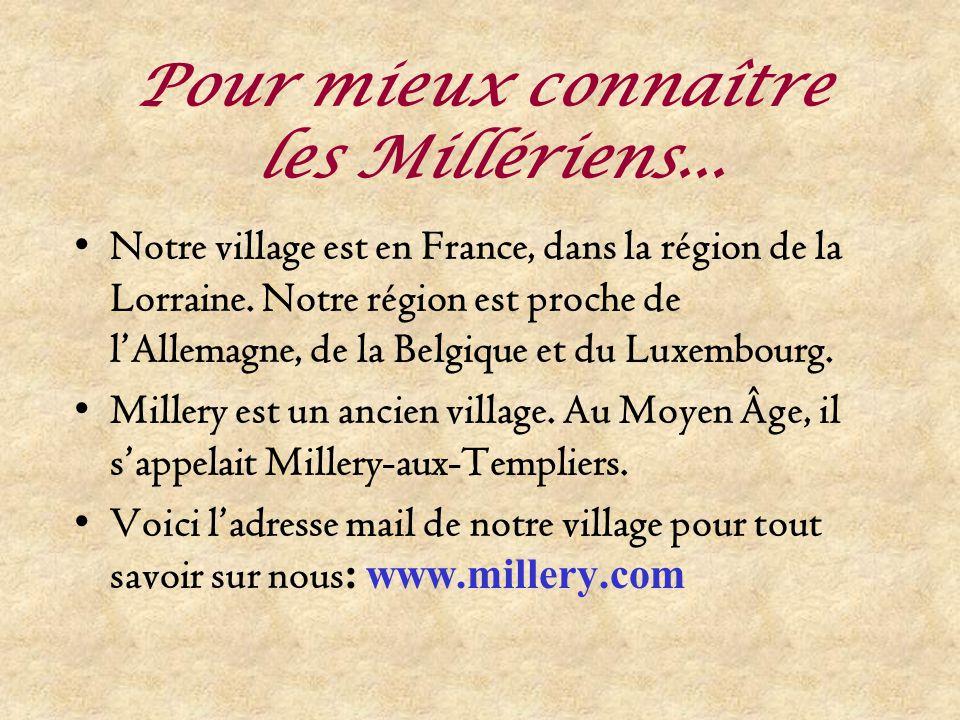 Pour mieux connaître les Millériens...Notre village est en France, dans la région de la Lorraine.
