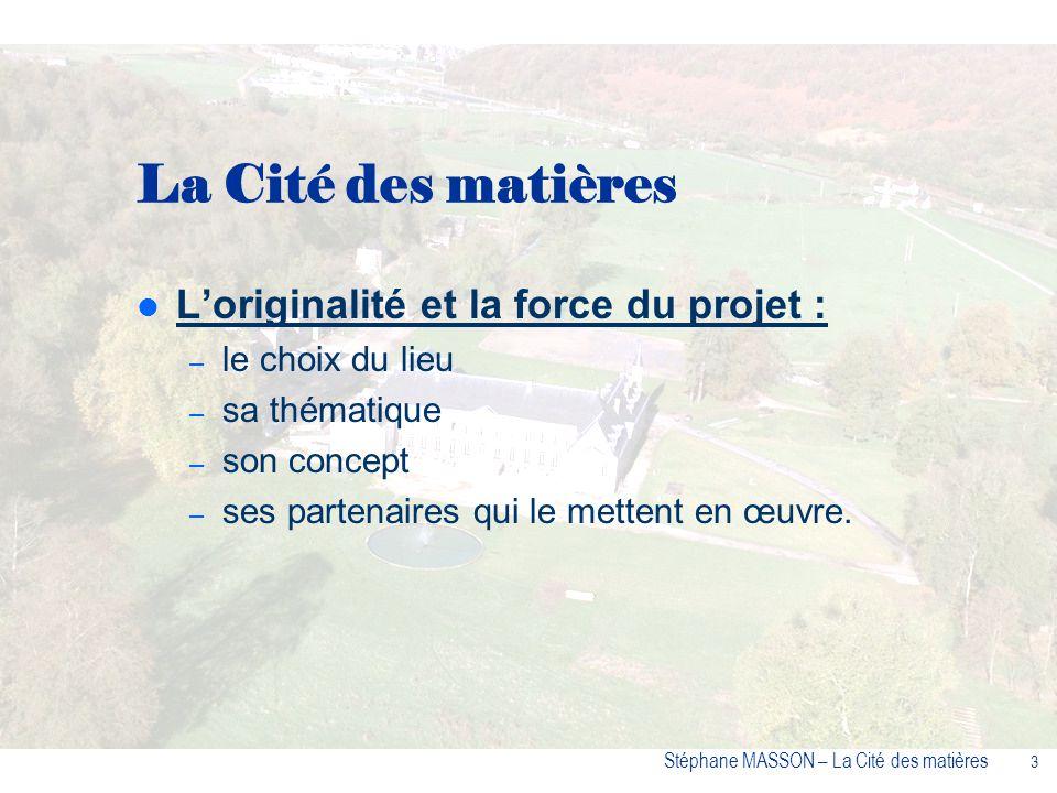24 Stéphane MASSON – La Cité des matières La Cité des matières - un concept innovant La Cité des matières – un partenariat actif