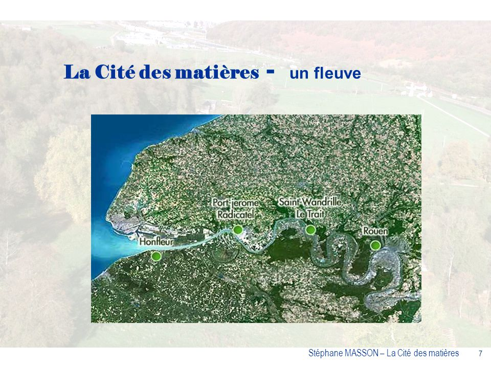 7 Stéphane MASSON – La Cité des matières La Cité des matières - un fleuve