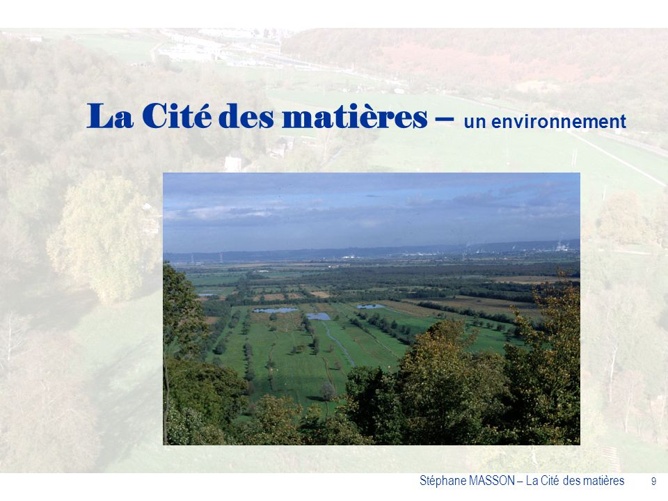 9 Stéphane MASSON – La Cité des matières La Cité des matières – un environnement