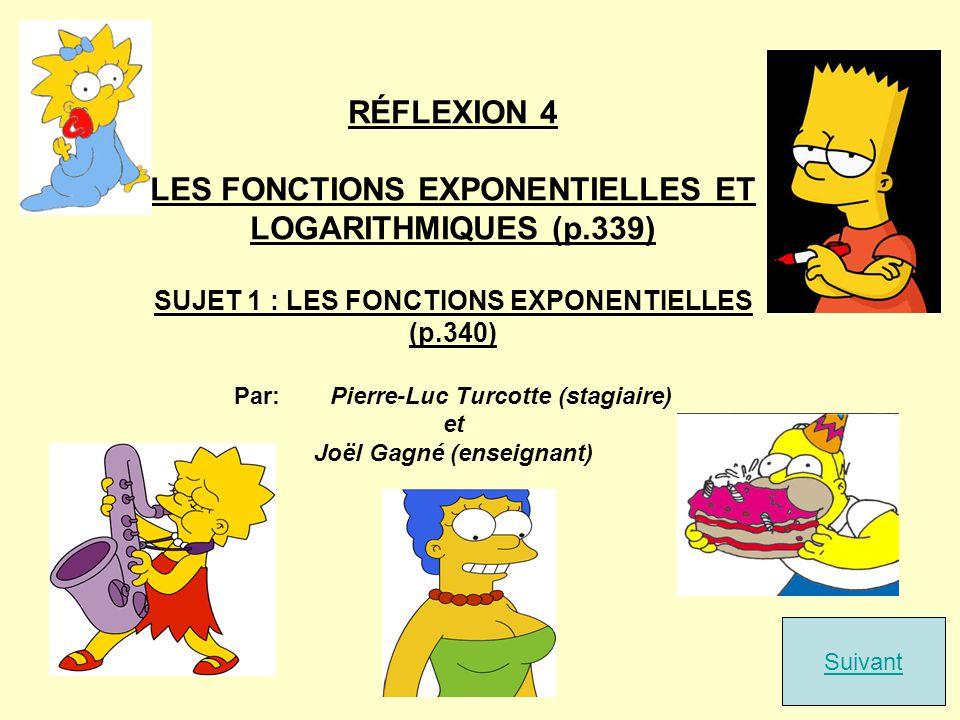 RÉFLEXION 4 LES FONCTIONS EXPONENTIELLES ET LOGARITHMIQUES (p.339) SUJET 1 : LES FONCTIONS EXPONENTIELLES (p.340) Par:Pierre-Luc Turcotte (stagiaire)
