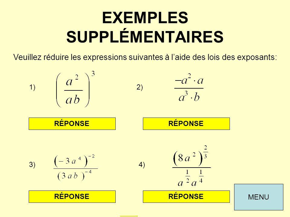 EXEMPLES SUPPLÉMENTAIRES Veuillez réduire les expressions suivantes à laide des lois des exposants: 1) 3)4) 2) RÉPONSE MENU