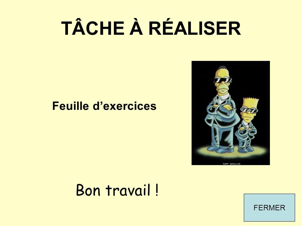 TÂCHE À RÉALISER Feuille dexercices FERMER Bon travail !