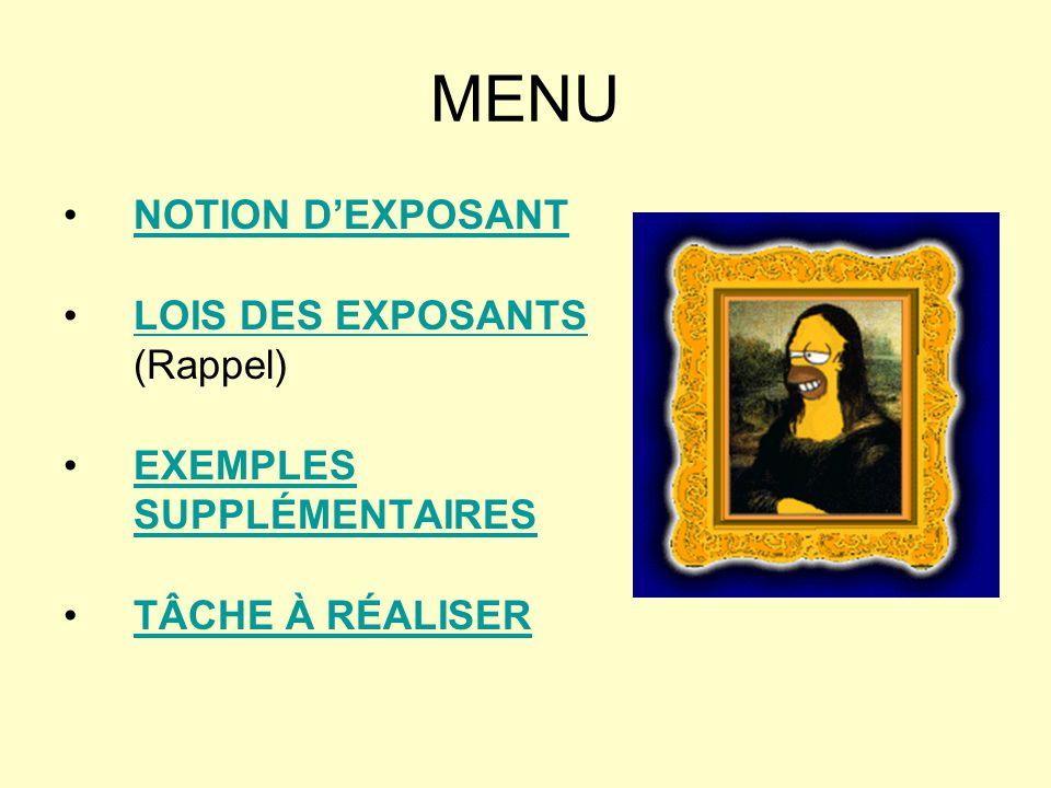 MENU NOTION DEXPOSANT LOIS DES EXPOSANTS (Rappel)LOIS DES EXPOSANTS EXEMPLES SUPPLÉMENTAIRESEXEMPLES SUPPLÉMENTAIRES TÂCHE À RÉALISER