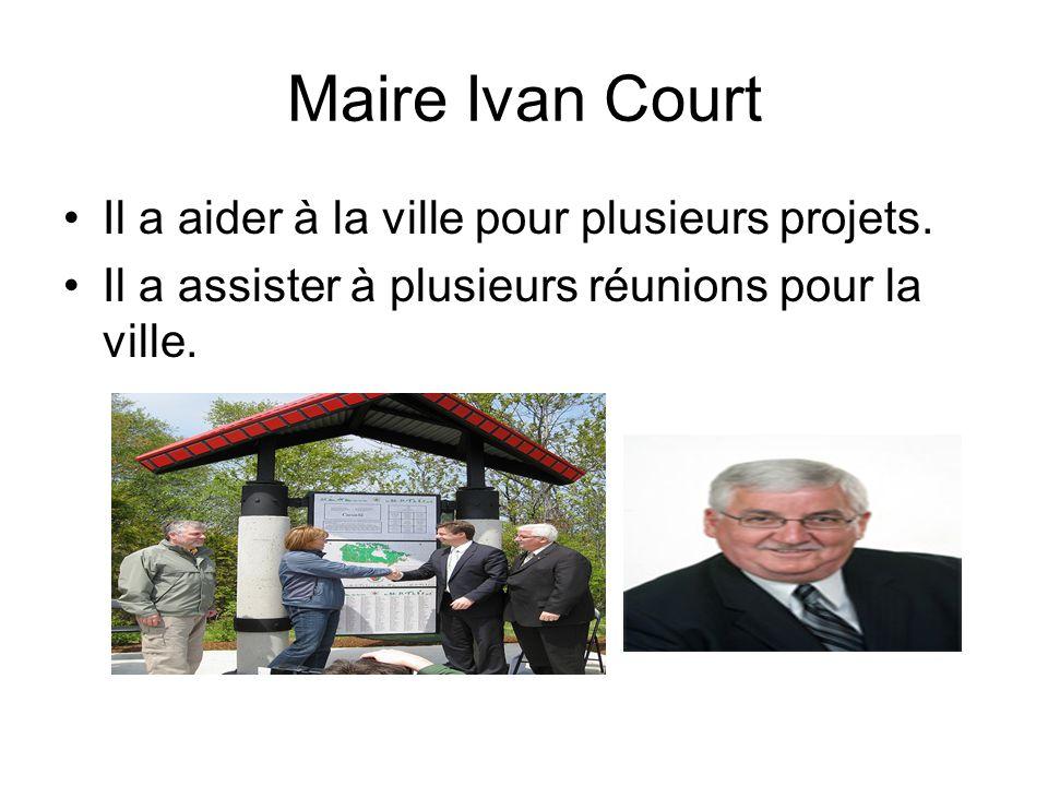 Maire Ivan Court Il a aider à la ville pour plusieurs projets. Il a assister à plusieurs réunions pour la ville.