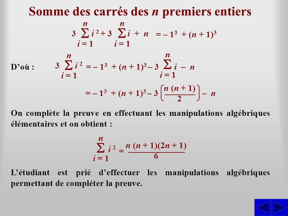 Somme des carrés des n premiers entiers SS Doù : i = 1 n 3 i 2 + 3 i + n i = 1 n = – 1 3 + (n + 1) 3 On complète la preuve en effectuant les manipulat