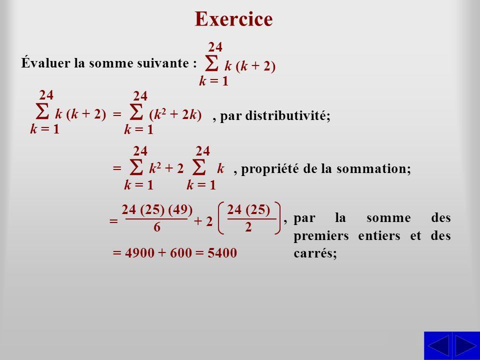 Évaluer la somme suivante : k = 1 24 k (k + 2) Exercice S k = 1 24 k (k + 2) k = 1 24 (k 2 + 2k)= k = 1 24 k 2 + 2 k= k = 1 24 = 4900 + 600 = 5400, pa
