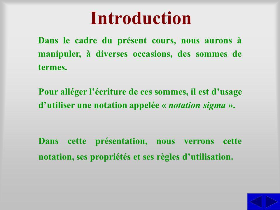 Introduction Dans le cadre du présent cours, nous aurons à manipuler, à diverses occasions, des sommes de termes. Dans cette présentation, nous verron