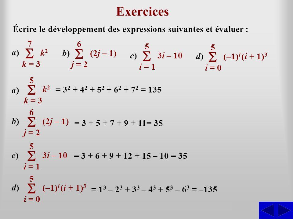 S Exercices Écrire le développement des expressions suivantes et évaluer : a)a) S k = 3 7 k2k2 a)a) k = 3 5 k2k2 = 3 2 + 4 2 + 5 2 + 6 2 + 7 2 = 135 b