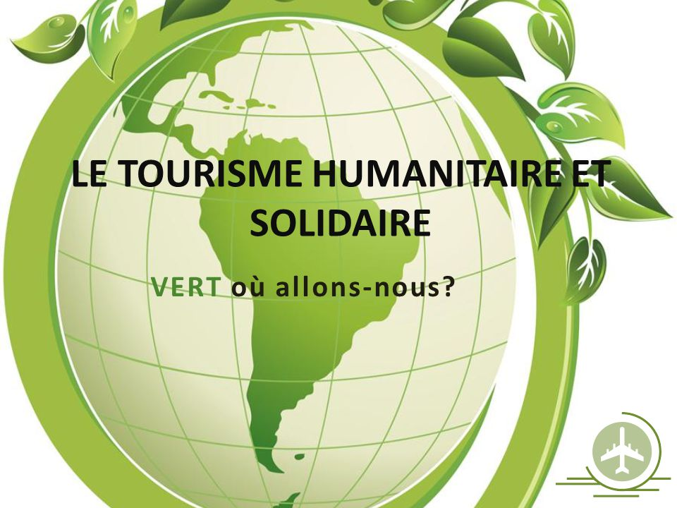 P LAN DE PRÉSENTATION Définition Valeurs Impacts Coopération versus voyages caritatifs Le tourisme humanitaire et solidaire