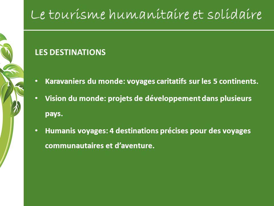 LES DESTINATIONS Karavaniers du monde: voyages caritatifs sur les 5 continents. Vision du monde: projets de développement dans plusieurs pays. Humanis