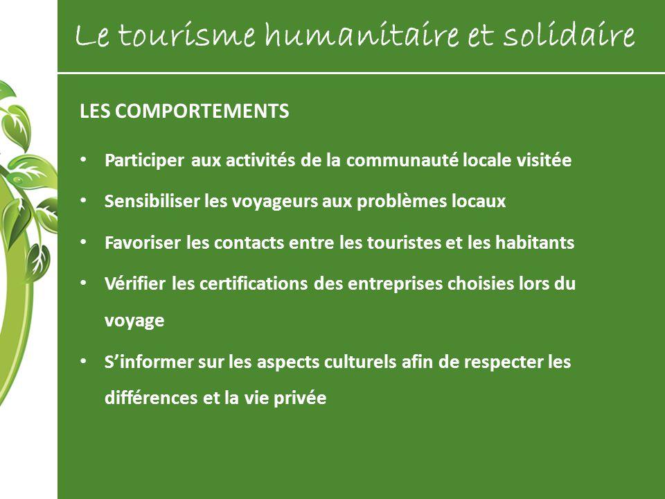 LES COMPORTEMENTS Participer aux activités de la communauté locale visitée Sensibiliser les voyageurs aux problèmes locaux Favoriser les contacts entr