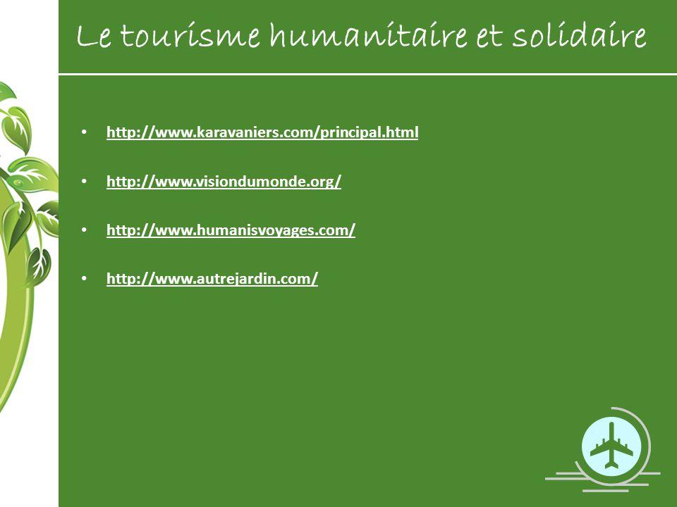 http://www.karavaniers.com/principal.html http://www.visiondumonde.org/ http://www.humanisvoyages.com/ http://www.autrejardin.com/ Le tourisme humanit