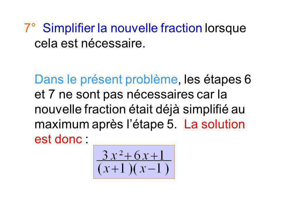 6° Factoriser le numérateur au maximum, lorsque cest possible. Dans ce problème, on ne peut factoriser 3x²+6x+1
